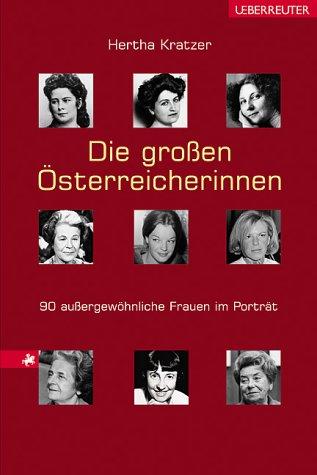 Die grossen Österreicherinnen: 90 aussergewöhnliche Frauen im Porträt