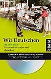 Wir Deutschen 1953 bis 1961: Wirtschaftswunder und Mauerbau
