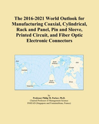 The 2016-2021 World Outlook for Manufacturing Coaxial, Cylindrical, Rack and Panel, Pin and Sleeve, Printed Circuit, and Fiber Optic Electronic Connectors - Fiber Optic Connector Panel