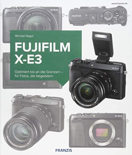 Kamerabuch Fujifilm X-E3: Optimiert bis an die Grenzen - für Fotos, die begeistern