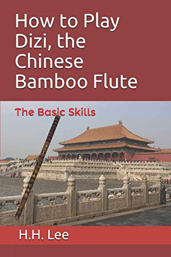 How to Play Dizi, the Chinese Bamboo Flute: The Basic Skills - Anfänger-musik-bücher Für Flöte