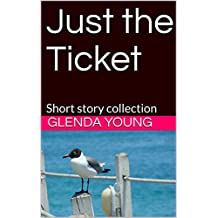Just the Ticket: Short story collection