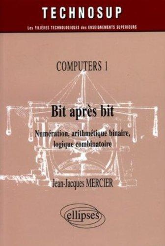 Bit après bit Computers 1 : Numérisation, arithmétique binaire, logique combinatoire