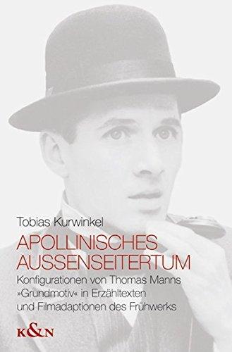 Apollinisches Außenseitertum: Konfigurationen von Thomas Manns »Grundmotiv« in Erzähltexten und Filmadaptionen des Frühwerks