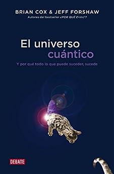 El universo cuántico: Y por qué todo lo que puede suceder, sucede (Spanish Edition) by [Cox, Brian]