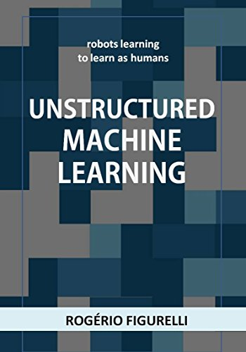 Unstructured Machine Learning: Robots learning to learn as humans (Portuguese Edition) por Rogério Figurelli