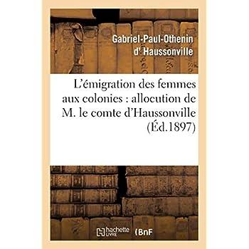 L'émigration des femmes aux colonies : allocution de M. le comte d'Haussonville: et discours de M. J. Chailley-Bert à la conférence donnée le 12 janvier 1897...
