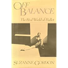 Off Balance: The Real World of Ballet by Suzanne Gordon (1983-04-12)
