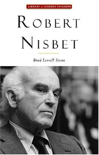 Robert Nisbet: Communitarian Traditionalist (Library of Modern Thinkers) by Brad Lowell Stone (2000-11-01)