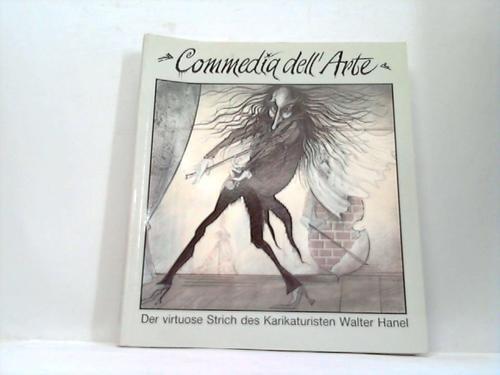 Commedia dell Àrte. der virtuose Strich des Karikaturisten Walter Hanel
