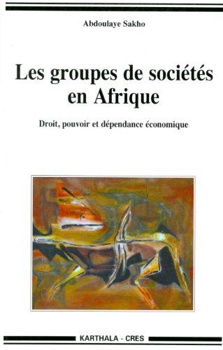 Les groupes de sociétés en Afrique. Droit, pouvoir et dépendance économique