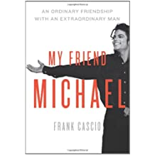 (MY FRIEND MICHAEL: THE STORY OF AN ORDINARY FRIENDSHIP WITH AN EXTRAORDINARY MAN) BY CASCIO, FRANK(AUTHOR)Hardcover Nov-2011