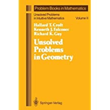 Unsolved Problems in Geometry: Unsolved Problems in Intuitive Mathematics (Problem Books in Mathematics / Unsolved Problems in Intuitive Mathematics) by Croft, Hallard T., Falconer, Kenneth J., Guy, Richard K. (1994) Hardcover