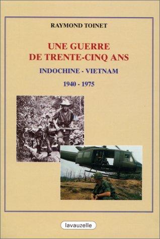 Une guerre de trente-cinq ans: Indochine, Vietnam, 1940-1975 par Raymond Toinet