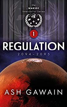 WARSEC 1: Regulation (2094-2095): The WARSEC Interstellar Series Book 1 (English Edition) di [Gawain, Ash]