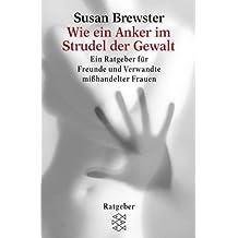 Wie ein Anker im Strudel der Gewalt: Ein Ratgeber für Freunde und Verwandte misshandelter Frauen