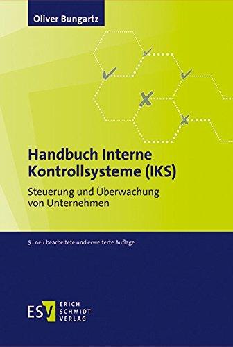 Handbuch Interne Kontrollsysteme (IKS): Steuerung und Überwachung von Unternehmen