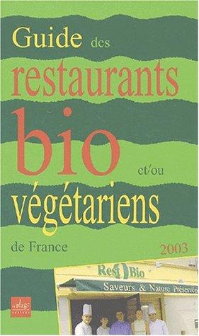 Guide des restaurants bio et/ou végétariens en France. Edition 2003