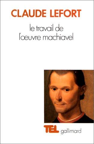 Le Travail de l'œuvre Machiavel par Claude Lefort