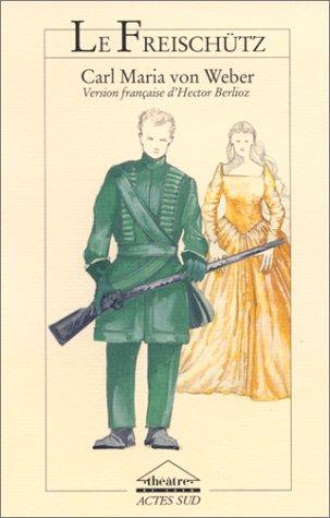 Le Freischütz: Opéra en trois actes