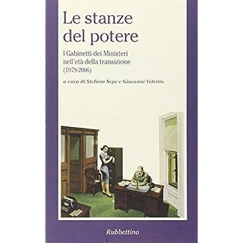 Le Stanze Del Potere. I Gabinetti Dei Ministeri Nell'età Della Transizione (1979-2006)