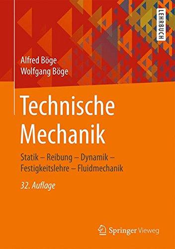 Technische Mechanik: Statik - Reibung - Dynamik - Festigkeitslehre - Fluidmechanik