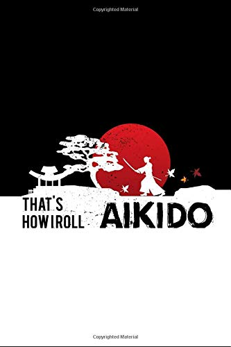 That's how I roll Aikido: Aikido Japanese Martial Art Notebook / Journal 6x9 100 pages lined paper por Feelgood Aikido