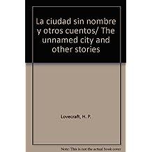 La ciudad sin nombre y otros cuentos/ The unnamed city and other stories