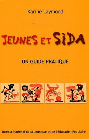Jeunes et sida : Un guide pratique contr...