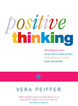 Positive Thinking: Everything you have always known about positive thinking but were afraid to put into practice by [Peiffer, Vera]