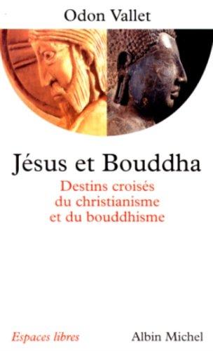 Jésus et Bouddha : Destins croisés du christianisme et du bouddhisme par Odon Vallet