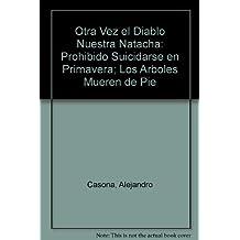 Otra Vez el Diablo Nuestra Natacha: Prohibido Suicidarse en Primavera; Los Arboles Mueren de Pie (Spanish Edition) by Alejandro Casona