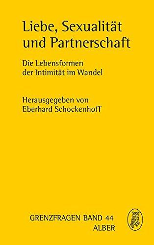 Liebe, Sexualität und Partnerschaft: Die Lebensformen der Intimität im Wandel (Grenzfragen)