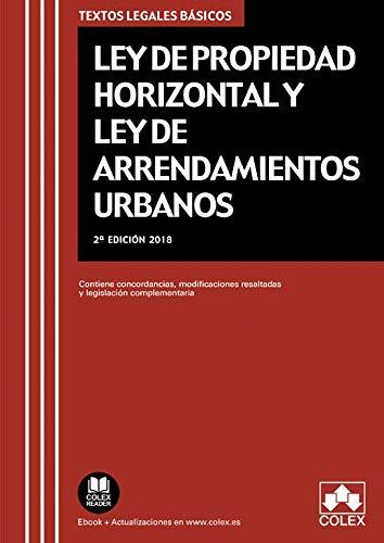 Ley de Propiedad Horizontal y Ley de Arrendamientos Urbanos: Texto legal básico con legislación complementaria, concordancias y modificaciones resaltadas (TEXTOS LEGALES BÁSICOS) por EDITORIAL COLEX S.L.