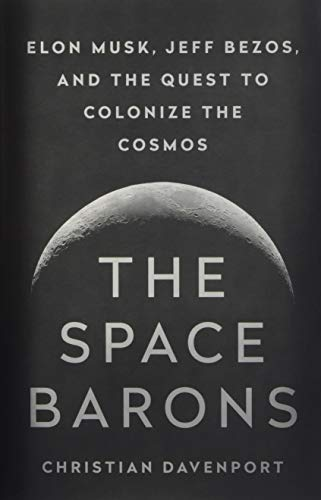 The Space Barons: Elon Musk, Jeff Bezos, and the Quest to Colonize the Cosmos por Christian Davenport