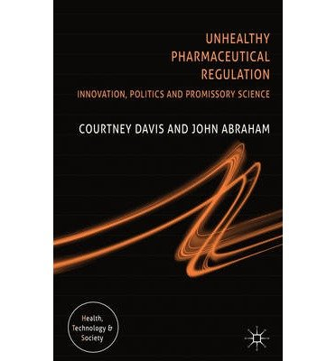 [(Unhealthy Pharmaceutical Regulation: Innovation, Politics and Promissory Science)] [Author: Courtney Davis] published on (November, 2013)