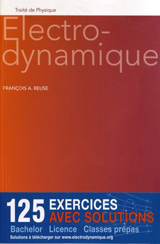 Electrodynamique. 125 exercices avec solutions. Bachelor-Licence-Classes prépas.