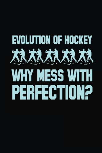 Evolution Of Hockey Why Mess With Perfection: Lined Notebook Journal To Write In por My Lined Journal