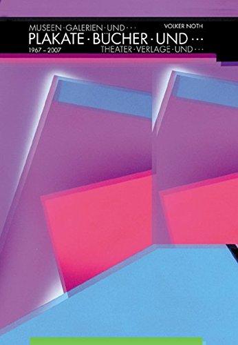 Volker Noth: Plakate, Bücher, und... 1967-2007: Museen, Galerien, und... Theater, Verlage, und... -