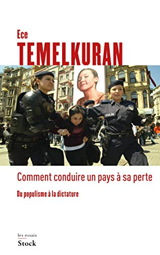 Comment conduire un pays à sa perte: Du populisme à la dictature par Ece Temelkuran