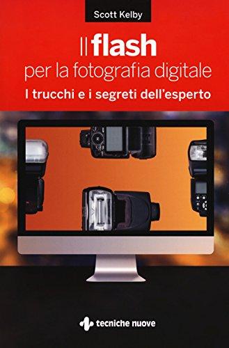 Il flash per la fotografia digitale. I trucchi e i segreti dell'esperto