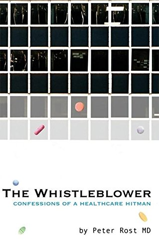 The Whistleblower: Confessions of a Healthcare Hitman por Peter Rost