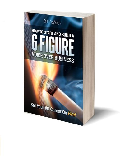 How to Start and Build a SIX FIGURE Voice Over Business (Set Your VO Career on Fire!) (English Edition) por Bill DeWees