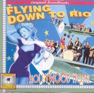 Hollywood Hotel/Flying Down to Rio by Original Soundtrack