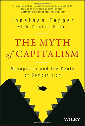 The Myth of Capitalism: Monopolies and the Death of Competition por Jonathan Tepper