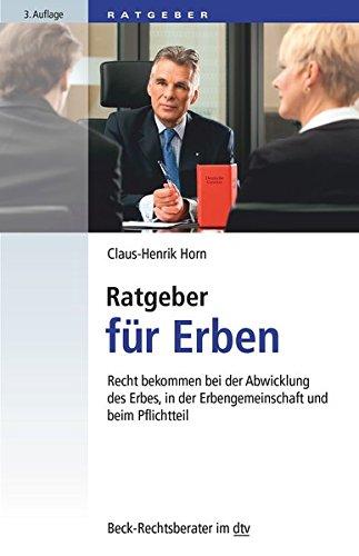 Ratgeber für Erben: Recht bekommen bei der Abwicklung des Erbes, in der Erbengemeinschaft und beim Pflichtteil (dtv Beck Rechtsberater)
