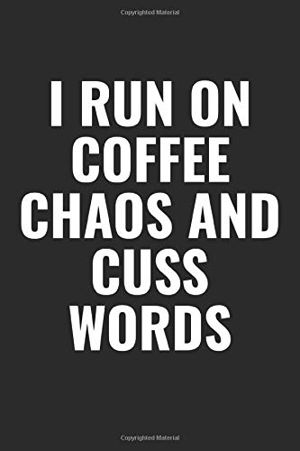 I Run On Coffee Chaos And Cuss Words: 100 page 6 x 9 Blank Lined Coffee Lover Themed Meme journal to jot down your ideas, notes and Reminders