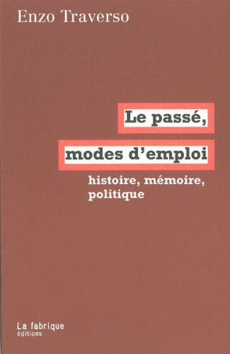 Le pass, mode d'emploi : Histoire, mmoire, politique
