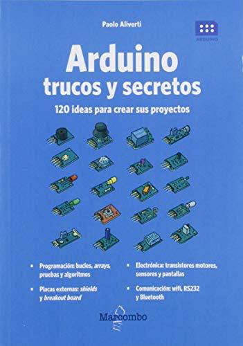Arduino. Trucos secretos. 120 ideas resolver cualquier