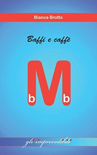 Baffi e caffè: Gli imprevedibili (i mini bb)
